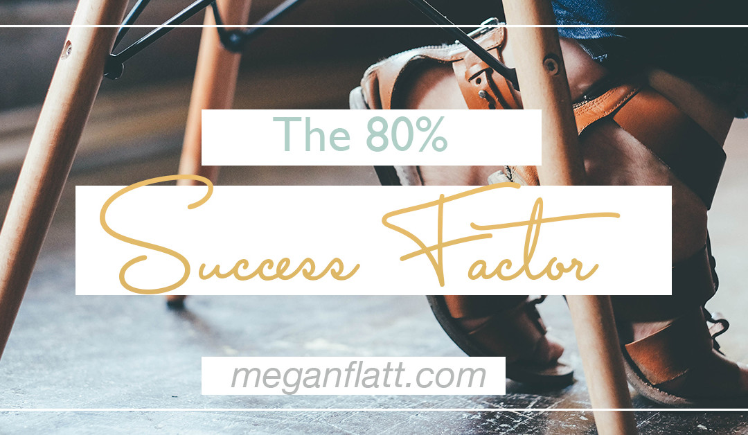 The 80% Factor—Will You Succeed?