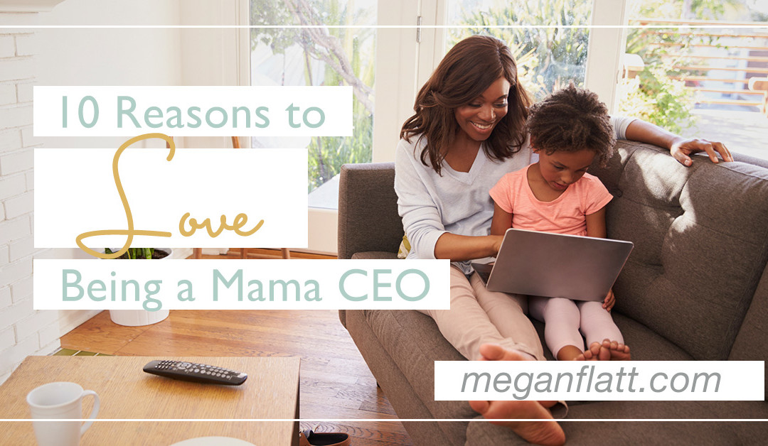 10 Reasons to Love Being a Mama CEO