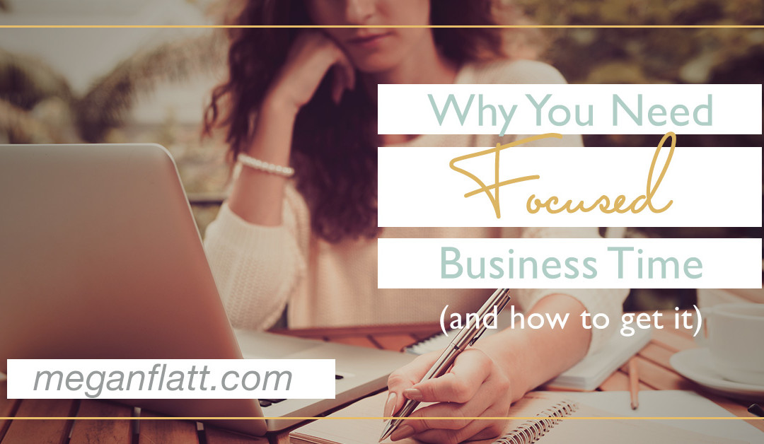Why You Need Focused Business Time (and how to get it)