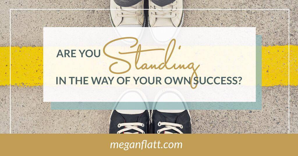 Are You Standing in the Way of Your Own Success?