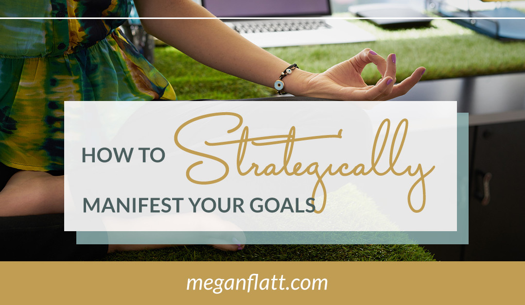 How to Strategically Manifest Your Goals