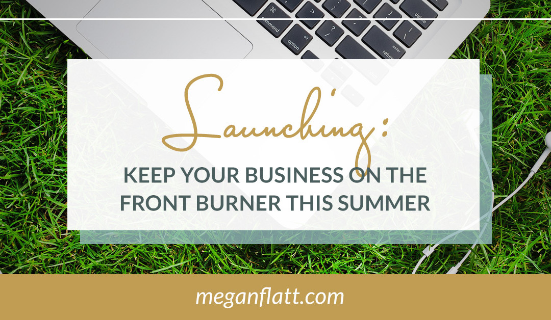 Launching: How to Keep Your Business on the Front Burner in the Summer