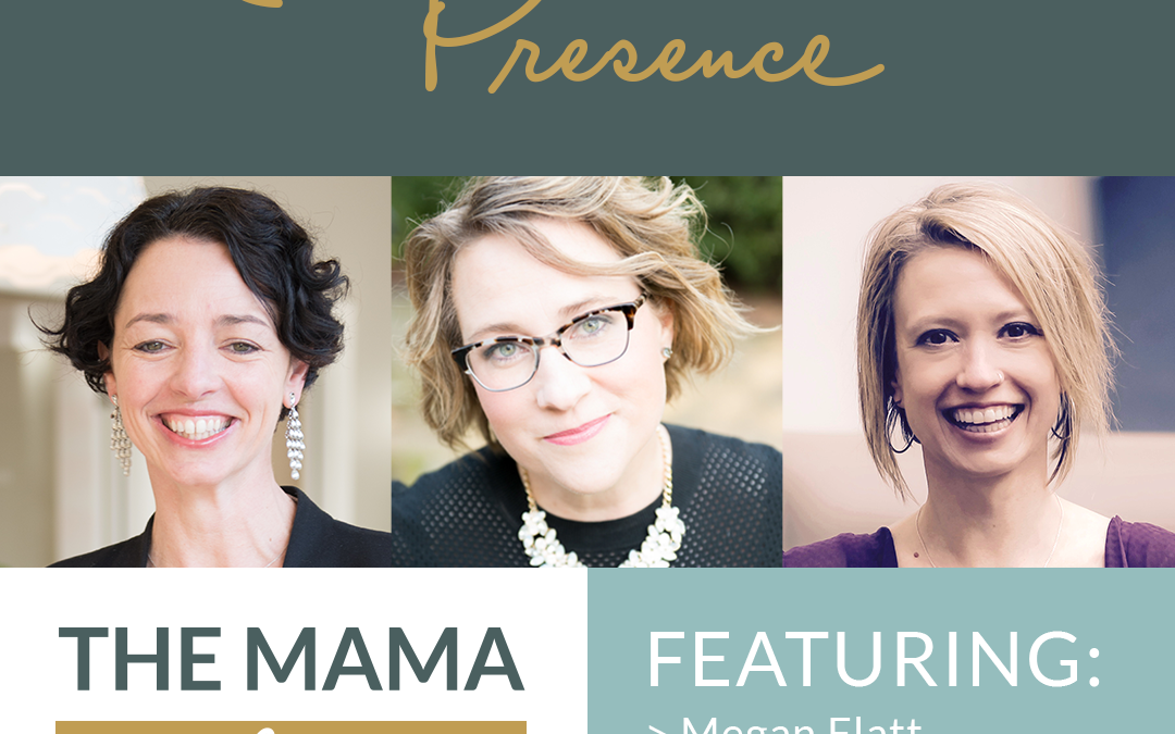 Mama Advantage Episode 004: Presence with Grace Kraaijvanger and Jess Ryan