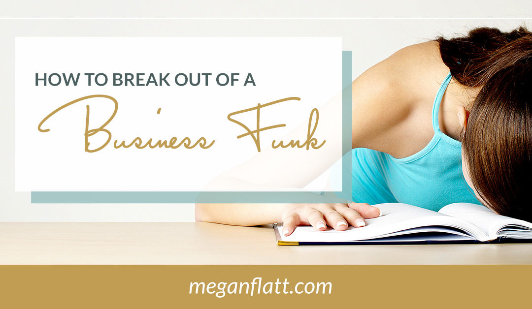 How to Break Out of a Business Funk