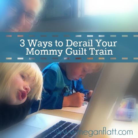 Derail your mommy guilt train
